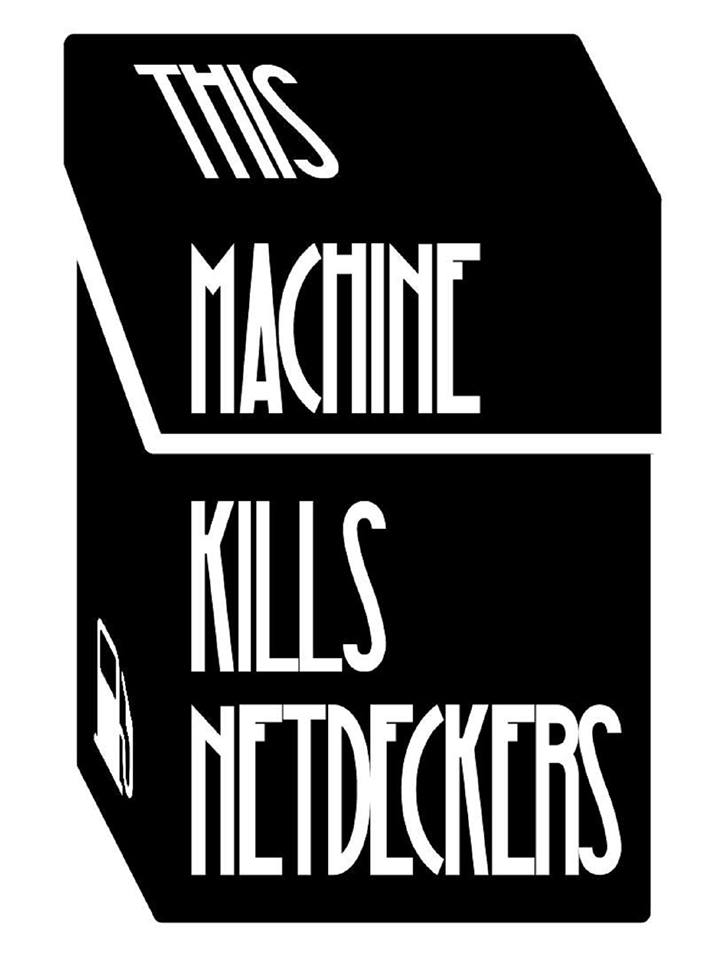 This Machine Kills Netdeckers: EPISODE 7